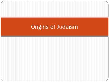 Origins of Judaism. Judaism Religion developed 3,000 years ago in the Fertile Crescent Monotheistic (belief in one God) Shaped other religions like Christianity.