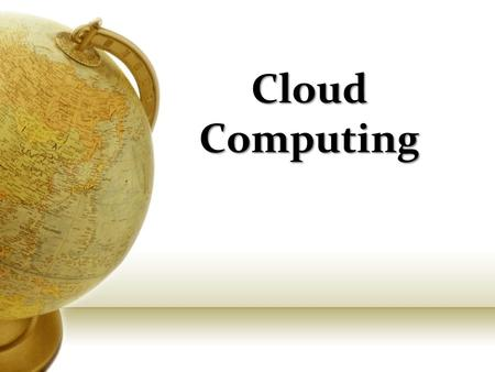 Cloud Computing. What is Cloud Computing? Cloud computing is a model for enabling convenient, on-demand network access to a shared pool of configurable.