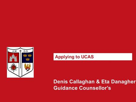 Denis Callaghan & Eta Danagher Guidance Counsellor's Applying to UCAS.