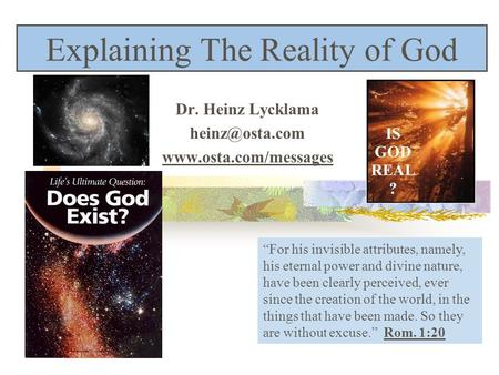 "Explaining The Reality of God Dr. Heinz Lycklama  ""For his invisible attributes, namely, his eternal power and divine."