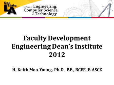 Faculty Development Engineering Dean's Institute 2012 H. Keith Moo-Young, Ph.D., P.E., BCEE, F. ASCE.