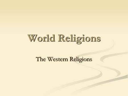 World <strong>Religions</strong> The Western <strong>Religions</strong>. <strong>RELIGION</strong> a set of beliefs concerning the cause, nature, and purpose of the universe. usually involving devotional.