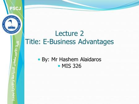 Lecture 2 Title: E-Business Advantages By: Mr Hashem Alaidaros MIS 326.