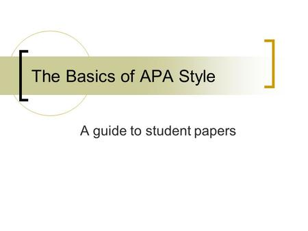 The Basics of APA Style A guide to student papers.