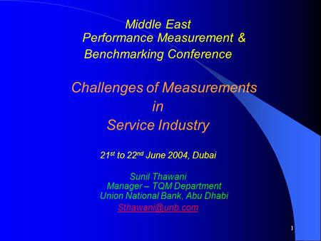 1 Middle East Performance Measurement & Benchmarking Conference Challenges of Measurements in Service Industry 21 st to 22 nd June 2004, Dubai Sunil Thawani.