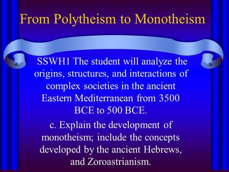 From Polytheism to Monotheism SSWH1 The student will analyze the origins, structures, and interactions of complex societies in the ancient Eastern Mediterranean.