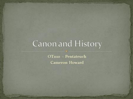 OT1110 – Pentateuch Cameron Howard. (not cannon!)