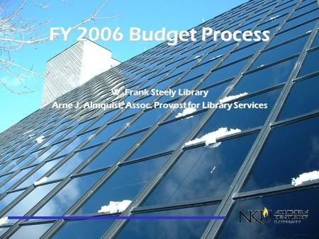 FY 2006 Budget Process W. Frank Steely Library Arne J. Almquist, Assoc. Provost for Library Services.