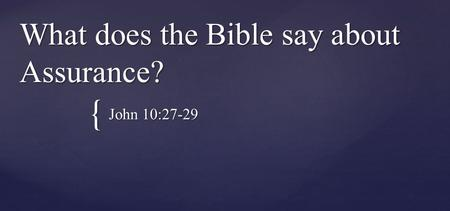 { What does the Bible say about Assurance? John 10:27-29.