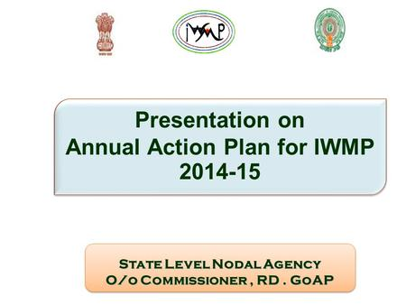State Level Nodal Agency O/o Commissioner, RD. GoAP State Level Nodal Agency O/o Commissioner, RD. GoAP Presentation on Annual Action Plan for IWMP 2014-15.