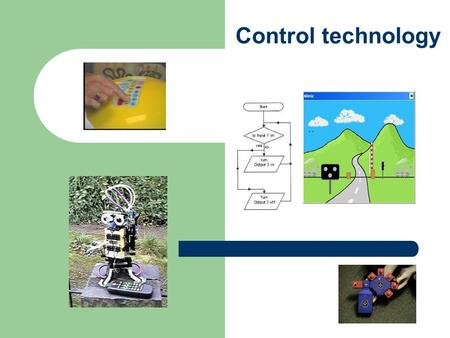 Control technology. What and why? All the automatic electronic devices that regulate and control other devices. Control technology… …helps children understand.