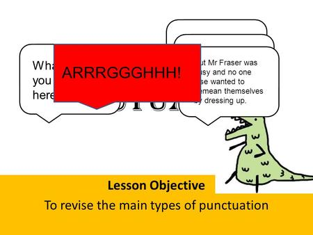 Punctuation Lesson Objective To revise the main types of punctuation Good morning children! Isn't punctuation fun? What are you doing here? If Maths get.