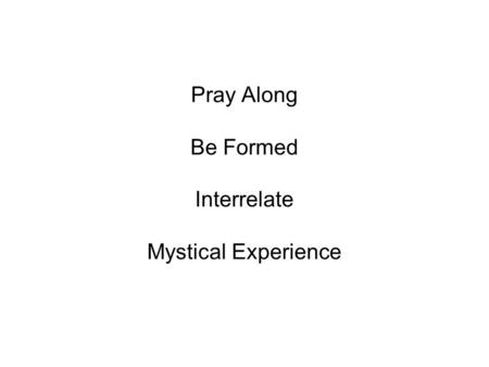 Pray Along Be Formed Interrelate Mystical Experience.
