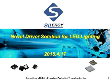 International LED Drive Control and Application Technology Seminar 1 Novel Driver Solution for LED Lighting 2015.4.17 Novel Driver Solution for LED Lighting.
