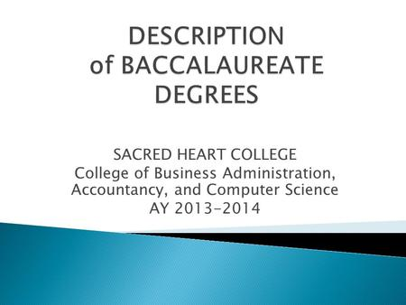 SACRED HEART COLLEGE College of Business Administration, Accountancy, and Computer Science AY 2013-2014.
