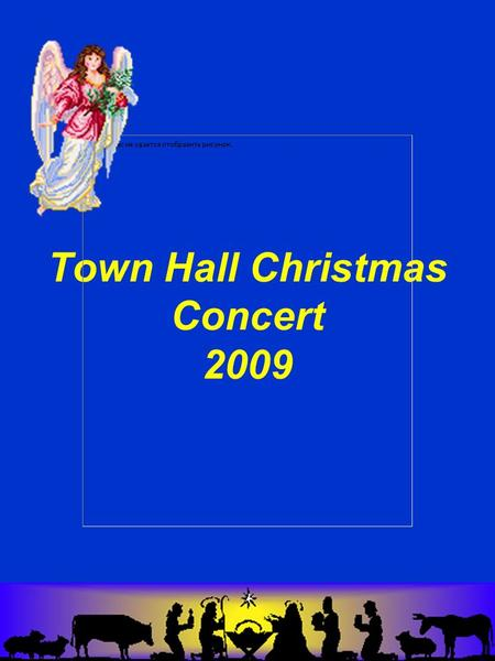 Town Hall Christmas Concert 2009. Come and Join the Celebration.