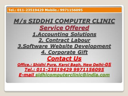 M/s SIDDHI COMPUTER CLINIC Service Offered 1.Accounting Solutions 2. Contract Labour 3.Software Website Development 4. Corporate Gift Contact Us Office.: