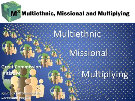 Great Commission Initiative Igniting CPM's among the unreached peoples Multiethnic Missional Multiplying.