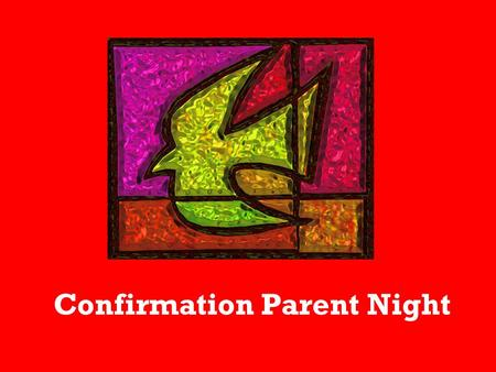 Confirmation Parent Night. Scripture: Acts 2: 1-8, 11b When the day of Pentecost had come, they were all together in one place. And suddenly a sound came.