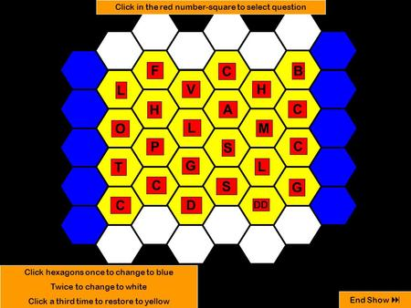 A L G T DD S H L B P C D F G C M V C O H C S L C Click hexagons once to change to blue Twice to change to white Click a third time to restore to yellow.