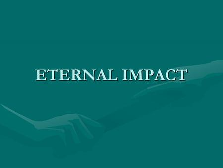 ETERNAL IMPACT. Eternal Impact What is the church?What is the church? To whom does it belong?To whom does it belong? What is its purpose?What is its purpose?