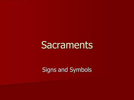 Sacraments Signs and Symbols. Symbols and Rituals Symbol – from Greek – to throw together Symbol – from Greek – to throw together combine concrete with.