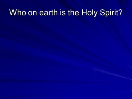 Who on earth is the Holy Spirit?. The Holy Spirit's work a. Floodlight Jesus – John 16:14,15 a. Floodlight Jesus – John 16:14,15 b. Bring God's presence.