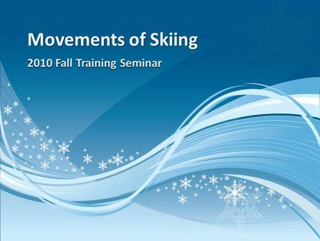 2010 Fall Training Seminar Movements of Skiing. Evolution of an Instructor  What do I teach? (Drills/tasks)  How do I teach? (Progressions)  Why do.