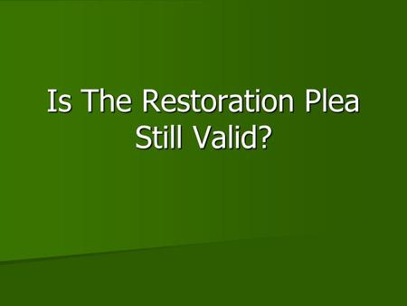 Is The Restoration Plea Still Valid?. Introduction Many people think the church should change with the times. Many people think the church should change.