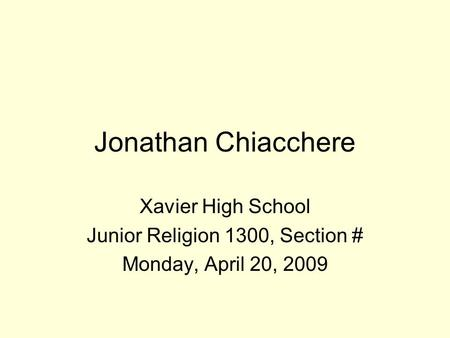 Jonathan Chiacchere Xavier High School Junior Religion 1300, Section # Monday, April 20, 2009.