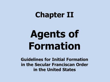 Chapter II Agents of Formation Guidelines for Initial Formation in the Secular Franciscan Order in the United States.