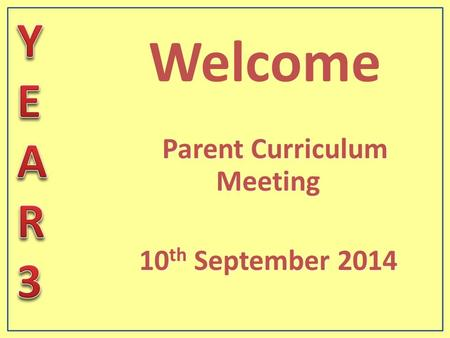 Parent Curriculum Meeting 10 th September 2014 Parent Curriculum Meeting 10 th September 2014 Welcome.