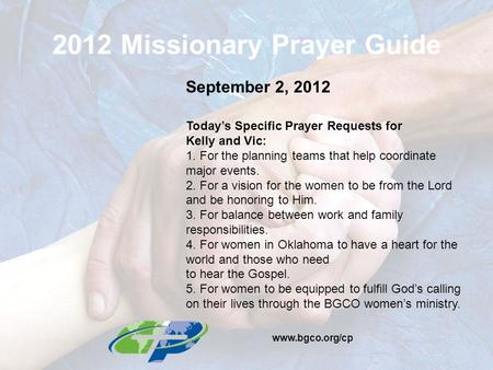 2012 Missionary Prayer Guide September 2, 2012 Today's Specific Prayer Requests for Kelly and Vic: 1. For the planning teams that help coordinate major.