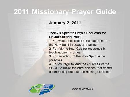 2011 Missionary Prayer Guide January 2, 2011 Today's Specific Prayer Requests for Dr. Jordan and Polla: 1. For wisdom to discern the leadership of the.
