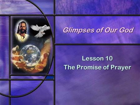 Glimpses of Our God Lesson 10 The Promise of Prayer.