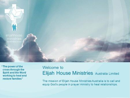 """The power of the cross through the Spirit and the Word working to heal and restore families"" Welcome to Elijah House Ministries Australia Limited The."