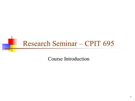 Research Seminar – CPIT 695 Course Introduction 1.