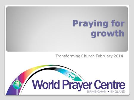 Praying for growth Transforming Church February 2014.