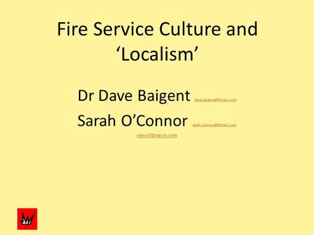 Fire Service Culture and 'Localism' Dr Dave Baigent  Sarah O'Connor