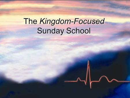 "The Kingdom-Focused Sunday School. Steps to Kingdom Focus… 1) Prayer for awakening 2) Repentance for spiritual ""My-opia"" 1) Prayer for awakening 2) Repentance."