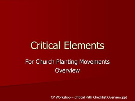 Critical Elements For Church Planting Movements Overview CP Workshop – Critical Path Checklist Overview.ppt.