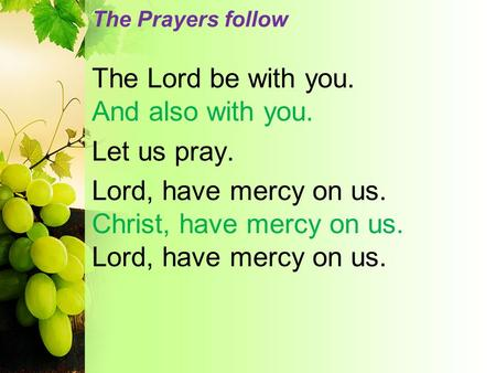 The Prayers follow The Lord be with you. And also with you. Let us pray. Lord, have mercy on us. Christ, have mercy on us. Lord, have mercy on us.