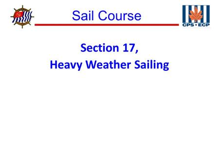 Sail Course ® Section 17, Heavy Weather Sailing. Sail Course ® Figure 17–1 Storm Jib and Trysail.