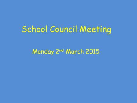 School Council Meeting Monday 2 nd March 2015. Agenda: Apologies Minutes from the last meeting Name for Peacemakers Hut and feelings language Induction.