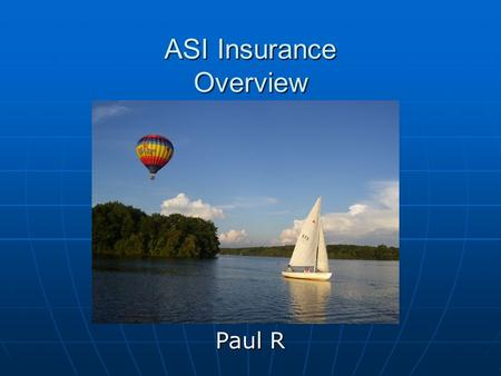 ASI Insurance Overview Paul R. Objective Quick Overview of ASI Hull Insurance coverage Quick Overview of ASI Hull Insurance coverage Discuss Key Points.