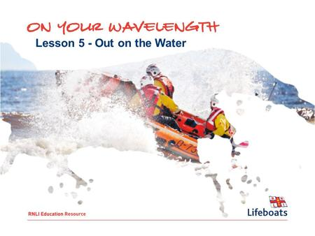 Lesson 5 - Out on the Water. To: Recognise possible dangers and hazards linked to water-based activities Think about planning for a water- based activity.