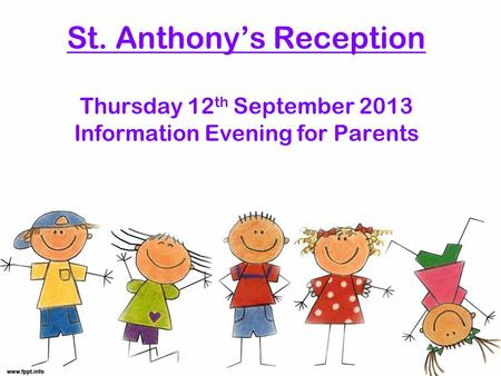 St. Anthony's Reception Thursday 12 th September 2013 Information Evening for Parents.