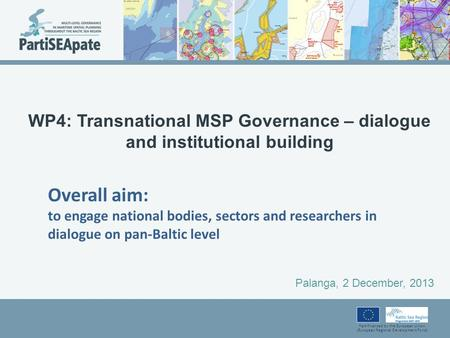 Part-financed by the European Union (European Regional Development Fund) WP4: Transnational MSP Governance – dialogue and institutional building Palanga,
