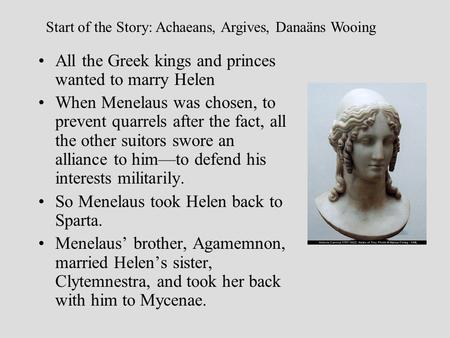 All the Greek kings and princes wanted to marry Helen When Menelaus was chosen, to prevent quarrels after the fact, all the other suitors swore an alliance.