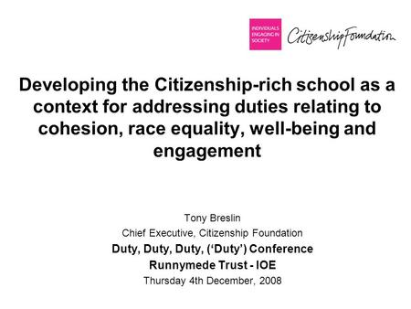 Developing the Citizenship-rich school as a context for addressing duties relating to cohesion, race equality, well-being and engagement Tony Breslin Chief.